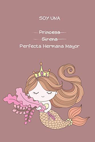 SOY UNA PRINCESA SIRENA PERFECTA HERMANA MAYOR: Libro de dibujos para niños. Regalar a la hermana mayor o futura hermana mayor. Dibujar, escribir y colorear