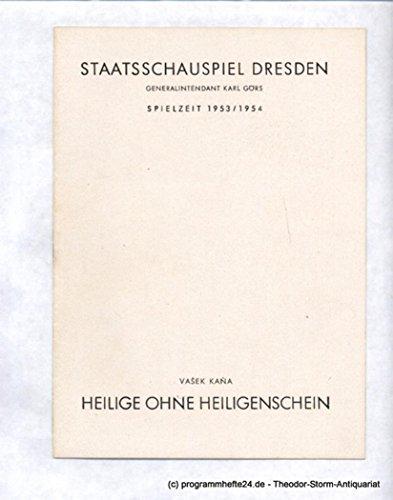 Programmheft Heilige ohne Heiligenschein. Lustspiel von Vasek Kana. Deutsche Uraufführung Staatsschauspiel Dresden 19. Juli 1953. Spielzeit 1953 / 54