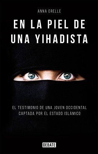 En la piel de una yihadista: Una joven occidental en el corazón del Estado Islámico eBook: Erelle, Anna: Amazon.es: Tienda Kindle