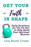 Get your Faith in Shape: Daily Devotions for the Fit Girl to Help Build your Spiritual Muscles