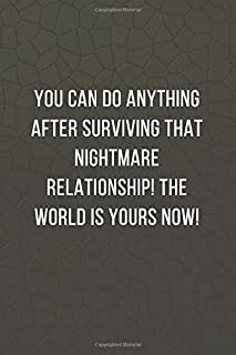 You can do anything after surviving that nightmare relationship! The world is yours now!: Blank Lined Notebook Coworker Gr...