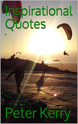 Inspirational Quotes Funny Uplifting Inspirational And Motivational Quotes On Life Love Happiness And Success Kindle Edition By Kerry Peter Self Help Kindle Ebooks Amazon Com
