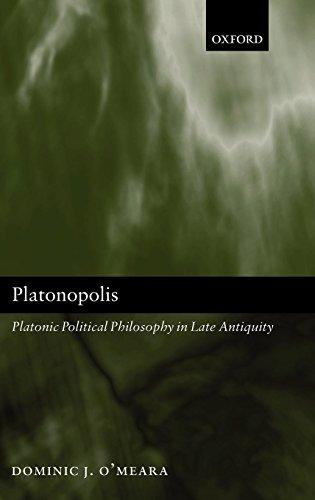 Platonopolis: Platonic Political Philosophy in Late Antiquity -  O'Meara, Dominic J., Hardcover