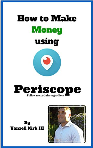 How to make money using Periscope (Social Media Marketing Book 1) (English Edition)