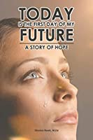 Today is the First Day of My Future: A Story of Hope