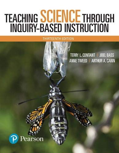 Compare Textbook Prices for Teaching Science Through Inquiry-Based Instruction 13 Edition ISBN 9780134516790 by Contant, Terry,Bass, Joel,Tweed, Anne,Carin, Arthur