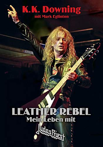 Leather Rebel: Mein Leben mit Judas Priest