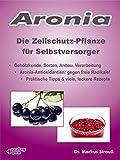 Aronia. Die Zellschutz-Pflanze für Selbstversorger.: Gehölzkunde
