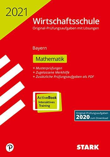 STARK Original-Prüfungen Wirtschaftsschule 2021 - Mathematik - Bayern (STARK-Verlag - Abschlussprüfungen)