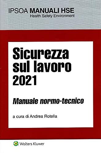 Sicurezza sul lavoro 2021. Manuale normo-tecnico