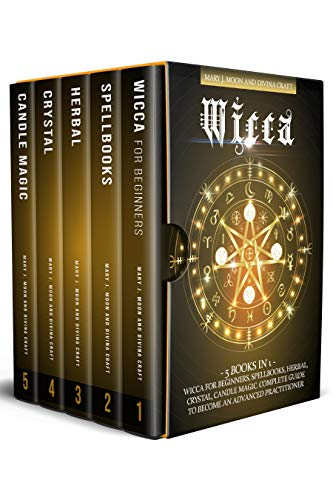 WICCA: 5 BOOKS IN 1: Wicca for Beginners, Spellbooks, Herbal, Crystal, Candle Magic. Complete Guide to Become an Advanced Practitioner (English Edition)