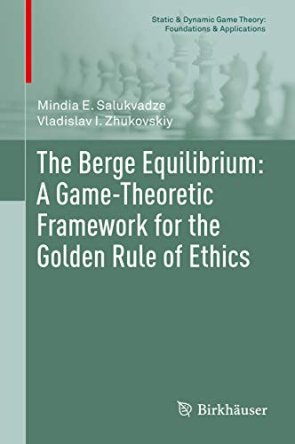 The Berge Equilibrium: A Game-Theoretic Framework for the Golden Rule of Ethics (Static & Dynamic Game Theory: Foundations & Applications) (English Edition)