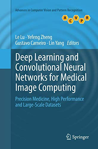 Compare Textbook Prices for Deep Learning and Convolutional Neural Networks for Medical Image Computing: Precision Medicine, High Performance and Large-Scale Datasets Advances in Computer Vision and Pattern Recognition Softcover reprint of the original 1st ed. 2017 Edition ISBN 9783319827131 by Lu, Le,Zheng, Yefeng,Carneiro, Gustavo,Yang, Lin