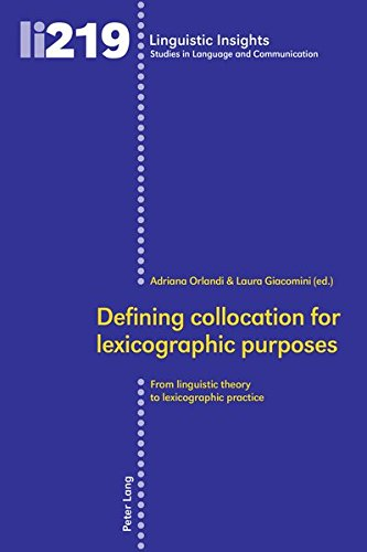 Defining collocation for lexicographic purposes: From linguistic theory to lexicographic practice (Linguistic Insights / Studies in Language and Communication, Band 219)