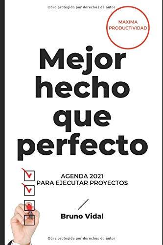 MEJOR HECHO QUE PERFECTO. Agenda 2021 para ejecutar...