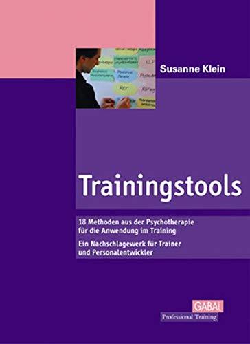 Trainingstools: Überblick über 18 Methoden der Psychologie - von Autogenem Training bis Transaktionsanalyse. Ein Nachschlagewerk für Trainer und ... Personalentwickler (Professional Training)