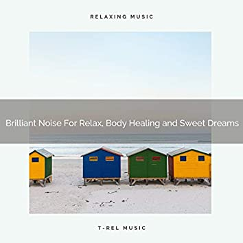 Brilliant Noise For Relax, Body Healing and Sweet Dreams