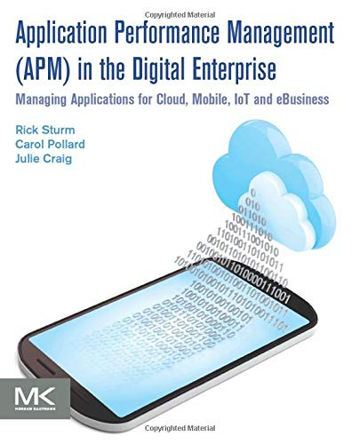Application Performance Management (APM) in the Digital Enterprise: Managing Applications for Cloud, Mobile, IoT and eBusiness