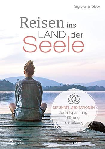 Reisen ins Land der Seele: Geführte Meditationen zur Entspannung, Klärung, Zielsetzung: Geführte Reisen zur Entspannung, Klärung, Zielsetzung