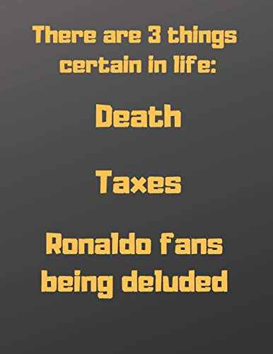 There are 3 things  certain in life: death, taxes and Ronaldo fans being deluded: Notebook/notepad/diary/journal perfecr gift for all football fans. | 80 black lined pages | A4 | 8.5x11 inches