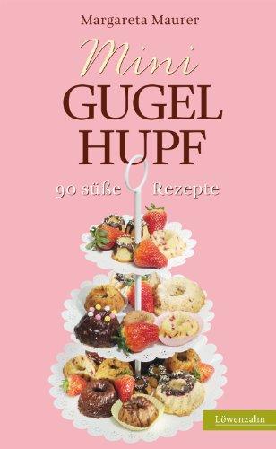 Mini-Gugelhupf: 90 süße Rezepte