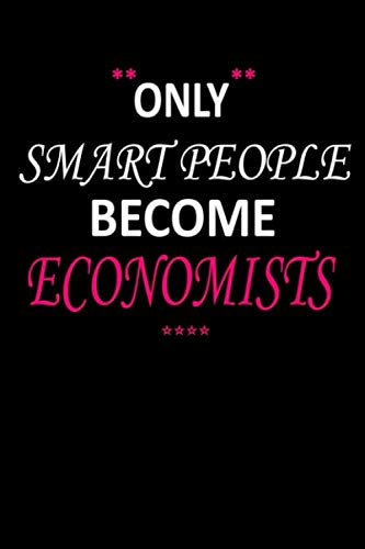 Notebook: Only Smart People Become Economist: Lined Economist notebook, Economist gift subscription Student Lined Notebook Perfect gifts for economists 110 Pages, 6x9 inches, Matte Finish Cover