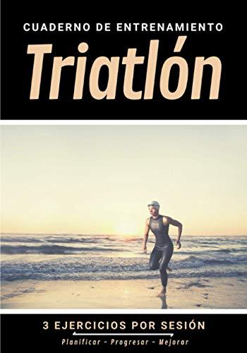Cuaderno De Entrenamiento Triatlón: Libro de ejercicios y plan de entrenamiento - Planificación deportiva - Evaluar y apuntar objetivos - Regalo original Triatleta