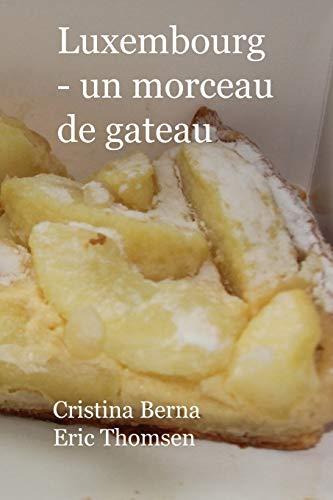 Luxembourg - Un Morceau de Gateau: L'échantillonnage du Luxembourg et de ses gâteaux, avec ses propres photos