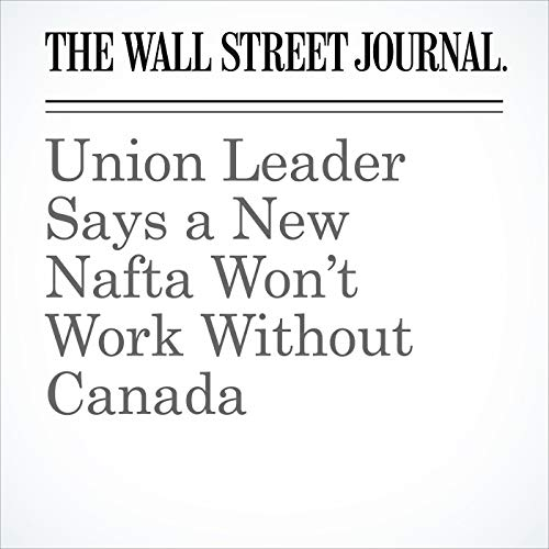 Union Leader Says a New Nafta Won't Work Without Canada copertina