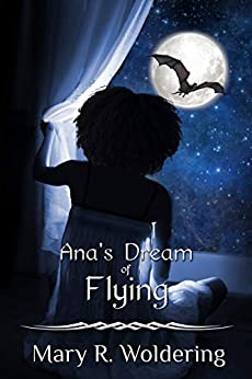 Ana's Dream of Flying by [Mary R. Woldering, Thomas Woldering]