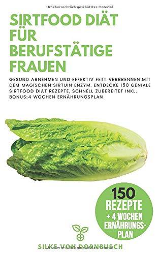 Sirtfood Diät für berufstätige Frauen: Gesund Abnehmen...