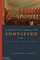 Constitutionalism Justified: Rainer Forst in Discourse