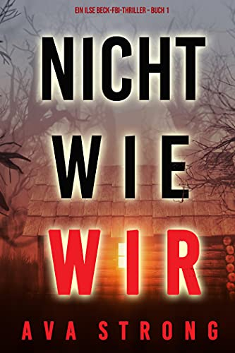 Nicht wie wir (Ein Ilse Beck-FBI-Thriller – Buch 1)