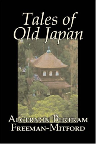 Compare Textbook Prices for Tales of Old Japan by Algernon Bertram Freeman-Mitford, Fiction, Legends, Myths, & Fables  ISBN 9781603129626 by Freeman-Mitford, Algernon Bertram