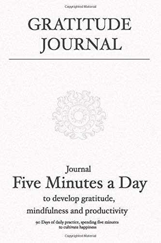 Gratitude Journal: Journal 5 minutes a day to develop gratitude, mindfulness and productivity: 90 Days of daily practice, spending five minutes to ... for Women, Men & Young Adults, Band 1)