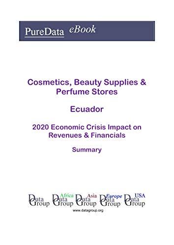 Cosmetics, Beauty Supplies & Perfume Stores Ecuador Summary: 2020 Economic Crisis Impact on Revenues & Financials (English Edition)