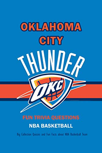 Fun Trivia Questions NBA Basketball Oklahoma City Thunder: Big Collection Quizzes and Fun Facts about NBA Basketball Team: Gifts for Fan of Basketball Superstars (English Edition)