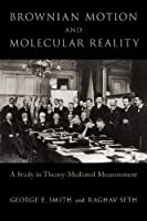 Brownian Motion and Molecular Reality: A Study in Theory-mediated Measurement (Oxford Studies in Philosophy of Science)