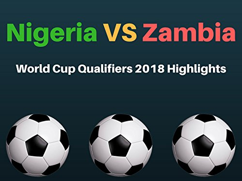 Nigeria vs Zambia 1-0 : World Cup Qualifiers 2018 Highlights