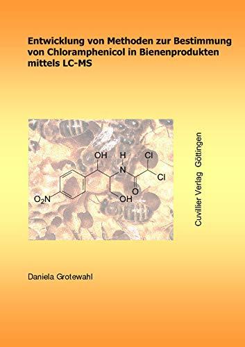 Entwicklung von Methoden zur Bestimmung von Chloramphenicol in Bienenprodukten mittels LC-MS (German Edition)