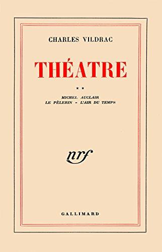 Théâtre (Tome 2) - Michel Auclair / Le Pèlerin / L'Air du temps (Théâtre de Vildrac) (French Edition)