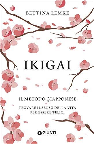Ikigai: Il metodo giapponese. Trovare il senso della vita per essere felici