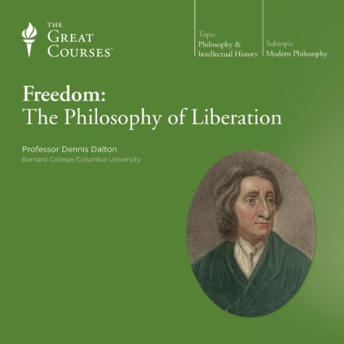 Freedom: The Philosophy of Liberation                   By:                                                                                                                                 The Great Courses,                                                                                        Dennis Dalton                               Narrated by:                                                                                                                                 Dennis Dalton                      Length: 6 hrs and 11 mins     58 ratings     Overall 4.3
