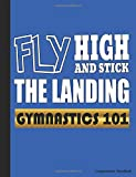 Gymnastics 101 Fly High and Stick the Landing Composition Notebook: College Ruled Blank Lined Paper Book, 100 pages (50 Sheets), 9 3/4 x 7 1/2 inches BLUE (Gymnast Gear Gift Ideas, Band 2) - Best Trendy Choices