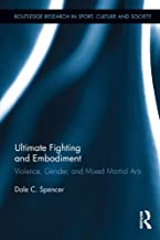 Ultimate Fighting and Embodiment: Violence, Gender and Mixed Martial Arts (Routledge Research in Sport, Culture and Society)