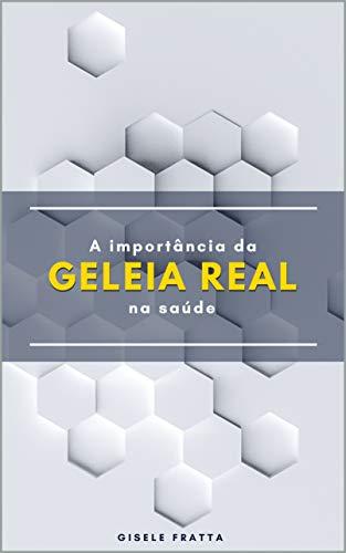 A Importância da geleia real na saúde