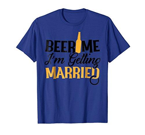 Beer Me I'm Getting Married/Groom Groomsmen Funny Bachelor