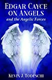 Edgar Cayce on Angels and the Angelic Forces