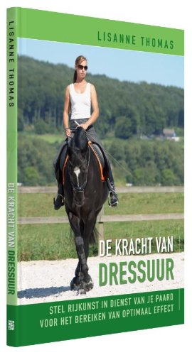 De kracht van dressuur: stel rijkunst in dienst van je paard voor het bereiken van optimaal effect
