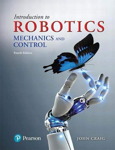 Compare Textbook Prices for Introduction to Robotics: Mechanics and Control 4 Edition ISBN 9780133489798 by Craig, John J.